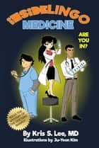 InsideLingo Medicine - Learn medical code words and be an insider! ebook by Kris S. Lee, MD