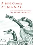 A Sand County Almanac:With Other Essays on Conservation from Round River ebook by Aldo Leopold