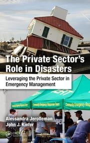 The Private Sector's Role in Disasters - Leveraging the Private Sector in Emergency Management ebook by