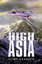 High Asia ebook by Clint Granger