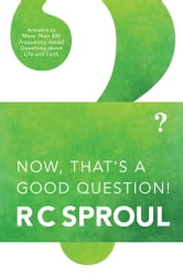 Now, That's a Good Question! ebook by R. C. Sproul