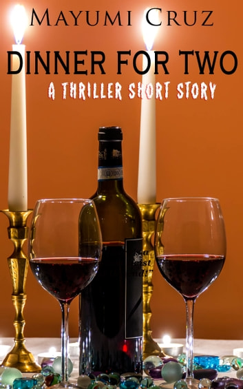 Dinner For Two: A Thriller Short Story ebook by Mayumi Cruz