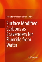 Surface Modified Carbons as Scavengers for Fluoride from Water ebook by Venkataraman Sivasankar