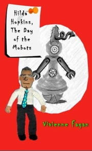 Hilda Hopkins, The Day Of The Mobots #7 ebook by Vivienne Fagan