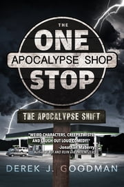 The One Stop Apocalypse Shop - The Apocalypse Shift ebook by Derek J. Goodman