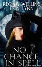 No Chance in Spell ebook by ReGina Welling, Erin Lynn