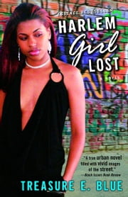 Harlem Girl Lost - A Novel ebook by Treasure E. Blue
