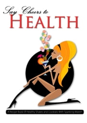 Say Cheers To Health! ebook by Vanessa Cajic
