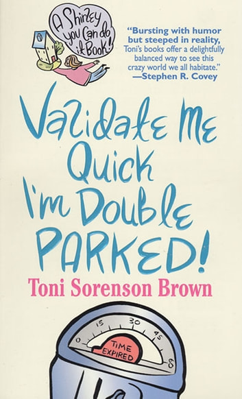 Validate Me Quick, I'm Double Parked! - A Shirley You Can Do It Book ebook by Toni Sorenson Brown