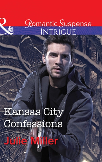Kansas City Confessions (Mills & Boon Intrigue) (The Precinct: Cold Case, Book 3) eBook by Julie Miller