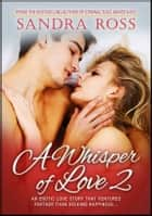 A Whisper of Love 2 - Erotic Love Story ebook by Sandra Ross