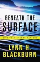 Beneath the Surface (Dive Team Investigations Book #1) ebook by Lynn H. Blackburn
