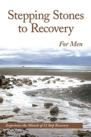 Stepping Stones To Recovery For Men - Experience The Miracle Of 12 Step Recovery ebook by Anonymous