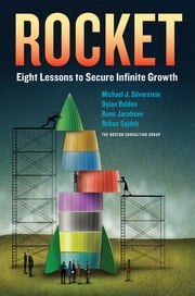 Rocket: Eight Lessons to Secure Infinite Growth ebook by Michael J. Silverstein,Dylan Bolden,Rune Jacobsen,Rohan Sajdeh