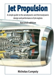 Jet Propulsion - A Simple Guide to the Aerodynamic and Thermodynamic Design and Performance of Jet Engines ebook by Nicholas Cumpsty