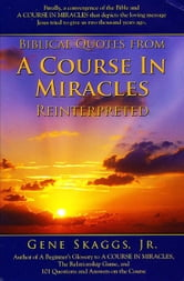 Biblical Quotes from A Course in Miracles Reinterpreted ebook by Gene Skaggs Jr