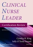 Clinical Nurse Leader Certification Review, Second Edition ebook by Cynthia R. King, PhD, MSN,...