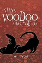 That Voodoo That You Do ebook by Ann  Yost