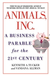 Animals Inc. - A Business Parable for the 21st Century ebook by Vandana Allman,Kenneth A. Tucker