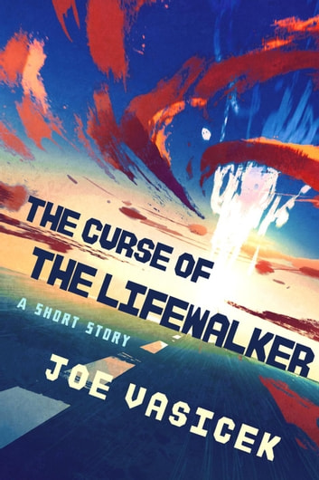 The Curse of the Lifewalker ebook by Joe Vasicek