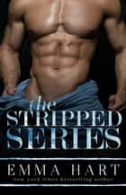 The Stripped Series ebook by Emma Hart