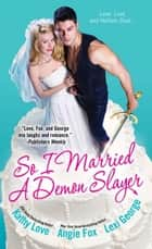 So I Married a Demon Slayer ebook by Angie Fox, Kathy Love, Lexi George