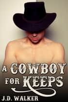 A Cowboy for Keeps ebook by J.D. Walker