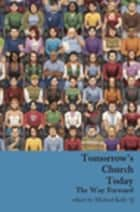 Tomorrow's Church Today ebook by Michael Kelly
