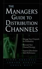 The Manager's Guide to Distribution Channels ebook by Linda Gorchels,Edward Marien,Chuck West