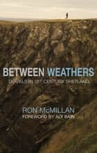 Between Weathers ebook by Ron MacMillan