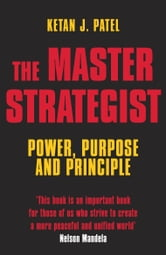 The Master Strategist - Power, Purpose and Principle in Action ebook by Ketan J Patel