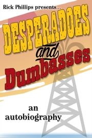 Desperadoes and Dumbasses ebook by Rick Phillips, Mary Helen Phillips
