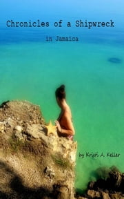 Chronicles of a Shipwreck in Jamaica ebook by Kristi Keller
