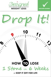 Drop It - How to Lose 1 Stone in 6 Weeks & Keep it off for Life ebook by Stuart Callender