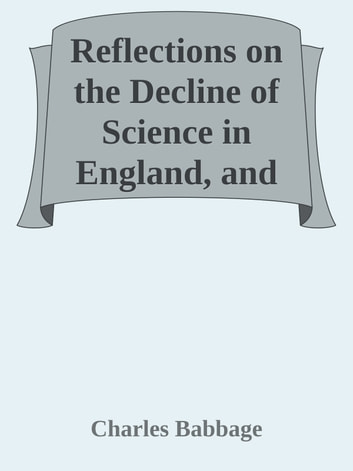 Reflections on the Decline of Science in England, and on Some of Its Causes ebook by Charles Babbage