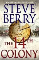 The 14th Colony - A Novel ebook by Steve Berry