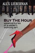 Buy the Hour - Misadventures of a Modern Working Girl ebook by Alex Lieberman