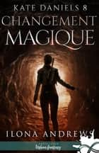 Changement magique - Kate Daniels, T8 ebook by Ilona Andrews, Cécile Fruteau