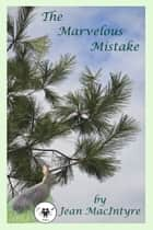 The Marvelous Mistake ebook by Jean MacIntyre
