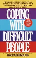 Coping with Difficult People ebook by Robert M. Bramson, Ph.D.