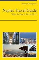 Naples, Italy Travel Guide - What To See & Do ebook by Kenneth Humphrey