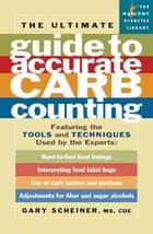 The Ultimate Guide to Accurate Carb Counting - Featuring the Tools and Techniques Used by the Experts ebook by Gary Scheiner, MS, CDCES