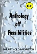 Anthology of Possibilities ebook by David.  B. Reynolds-Moreton