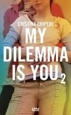 My Dilemma is You - tome 2 eBook by Cristina CHIPERI, Nathalie NÉDÉLEC-COURTÈS