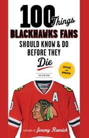 100 Things Blackhawks Fans Should Know & Do Before They Die ebook by Tab Bamford,Jeremy Roenick