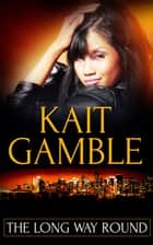 The Long Way Round: A Box Set ebook by Kait Gamble