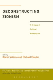 Deconstructing Zionism - A Critique of Political Metaphysics ebook by Gianni Vattimo,Dr. Michael Marder
