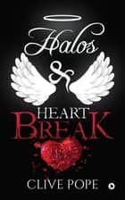 Halos & Heartbreak ebook by Clive Pope