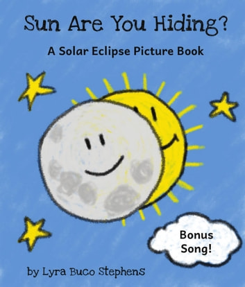 Sun Are You Hiding? - A Solar Eclipse Picture Book ebook by Lyra Stephens