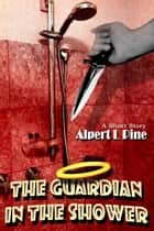 The Guardian in the Shower ebook by Alpert L Pine